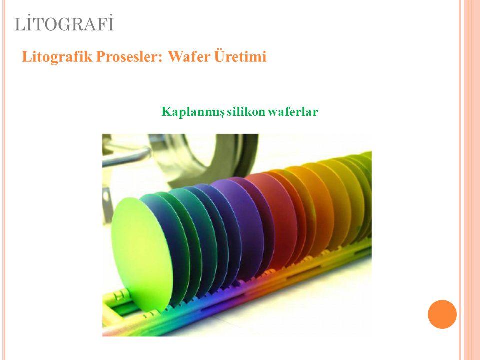 LİTOGRAFİ Litografik Prosesler: Wafer Üretimi