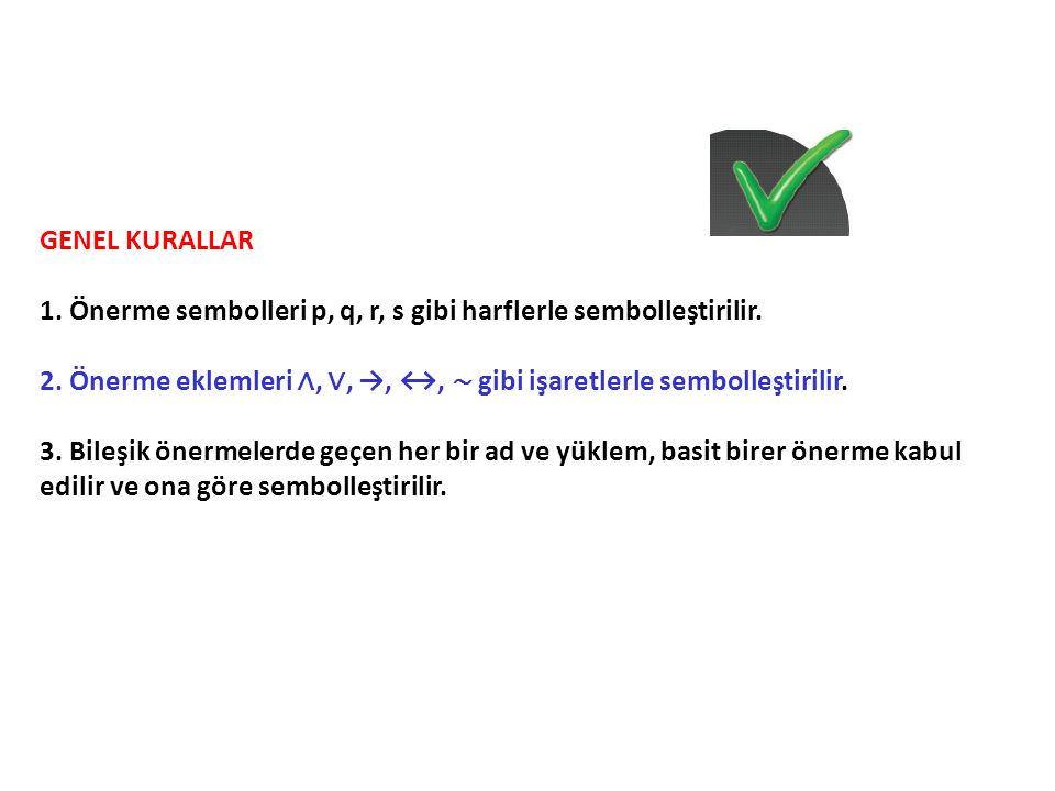 GENEL KURALLAR 1. Önerme sembolleri p, q, r, s gibi harflerle sembolleştirilir.