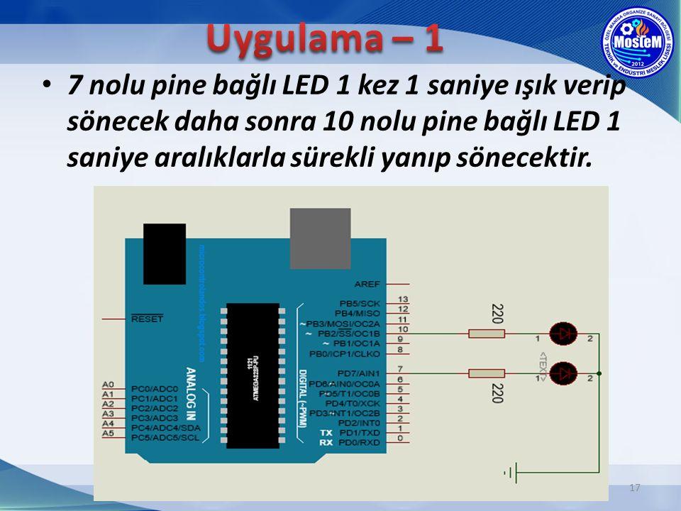 Uygulama – 1 7 nolu pine bağlı LED 1 kez 1 saniye ışık verip sönecek daha sonra 10 nolu pine bağlı LED 1 saniye aralıklarla sürekli yanıp sönecektir.