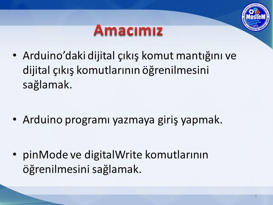Amacımız Arduino'daki dijital çıkış komut mantığını ve dijital çıkış komutlarının öğrenilmesini sağlamak.