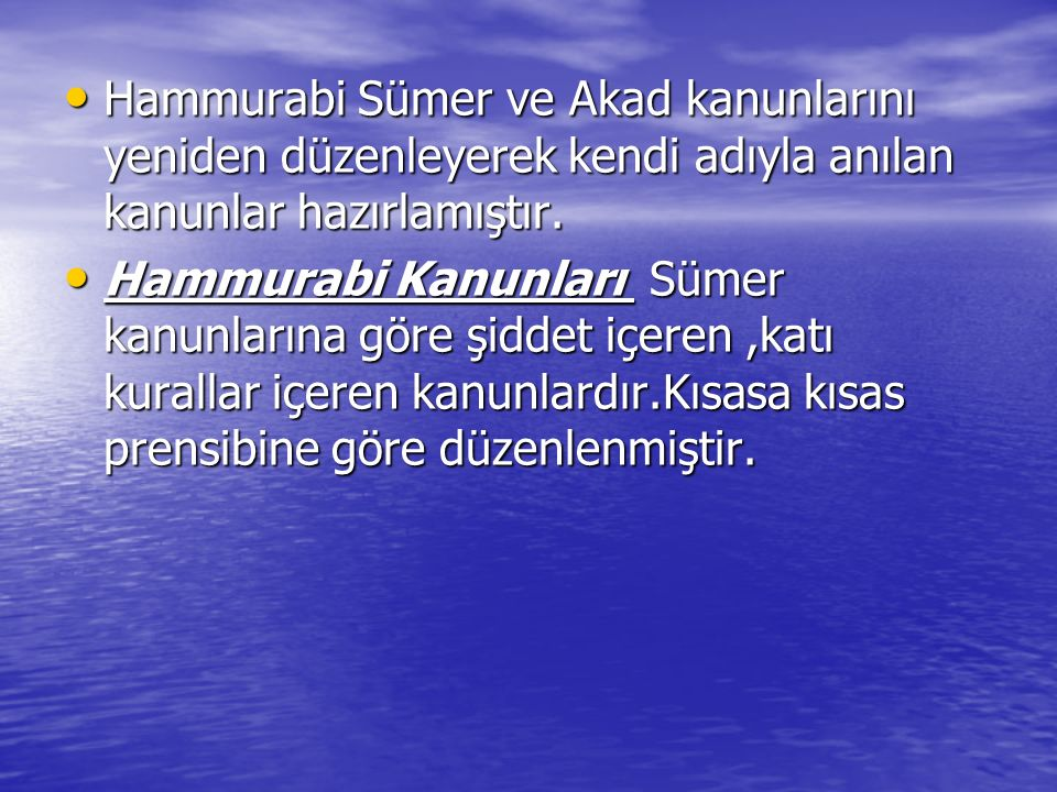 Hammurabi Sümer ve Akad kanunlarını yeniden düzenleyerek kendi adıyla anılan kanunlar hazırlamıştır.