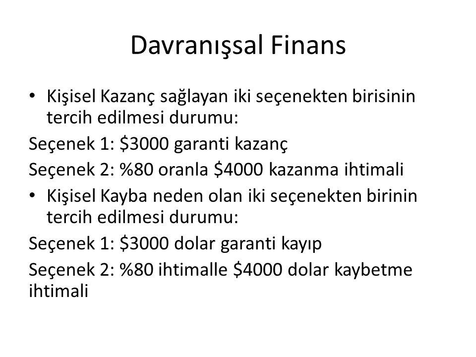 Davranışsal Finans Kişisel Kazanç sağlayan iki seçenekten birisinin tercih edilmesi durumu: Seçenek 1: $3000 garanti kazanç.