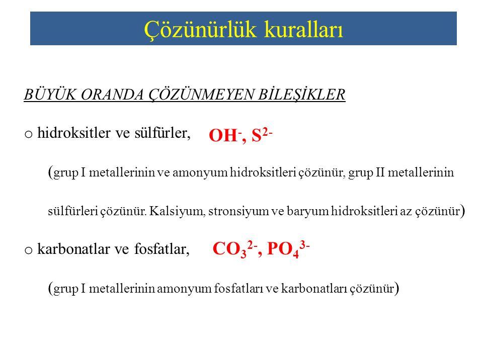 Çözünürlük kuralları OH-, S2- CO32-, PO43-