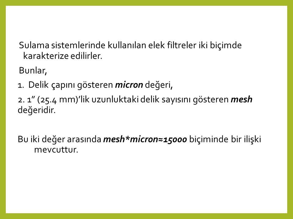 Sulama sistemlerinde kullanılan elek filtreler iki biçimde karakterize edilirler.