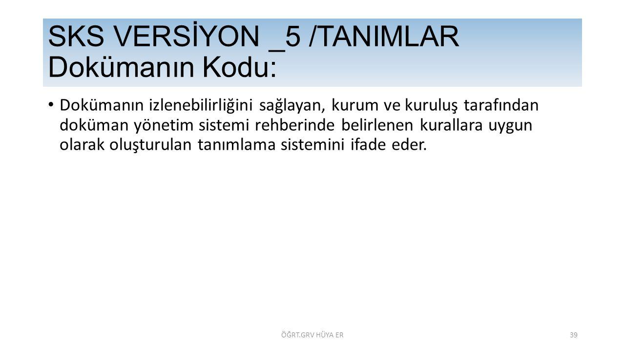 SKS VERSİYON _5 /TANIMLAR Dokümanın Kodu: