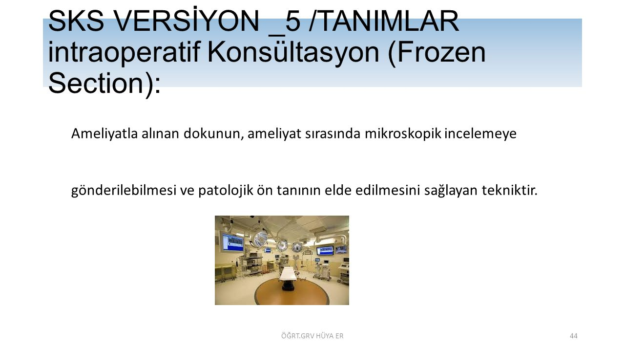 SKS VERSİYON _5 /TANIMLAR intraoperatif Konsültasyon (Frozen Section):