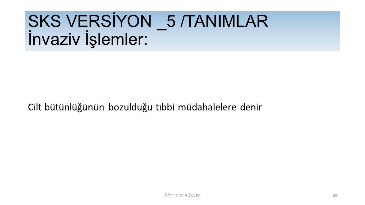 SKS VERSİYON _5 /TANIMLAR İnvaziv İşlemler:
