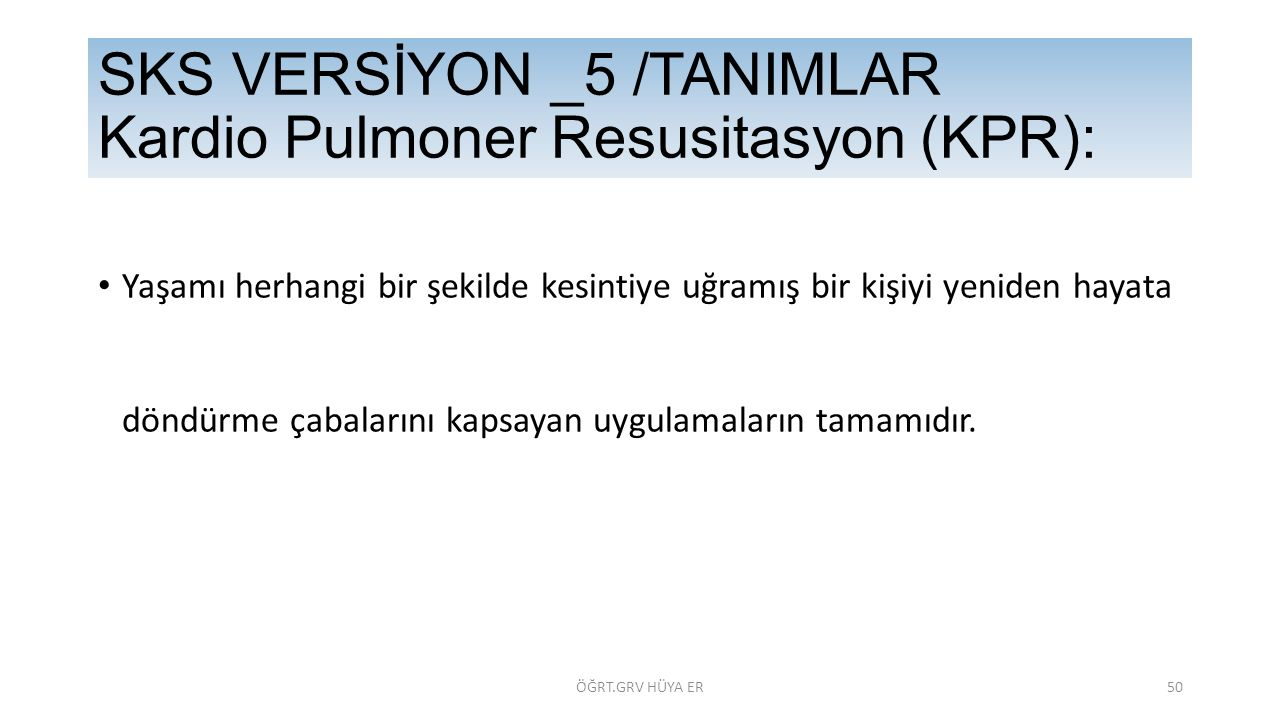 SKS VERSİYON _5 /TANIMLAR Kardio Pulmoner Resusitasyon (KPR):