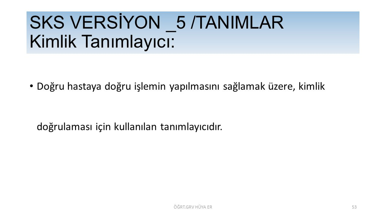 SKS VERSİYON _5 /TANIMLAR Kimlik Tanımlayıcı: