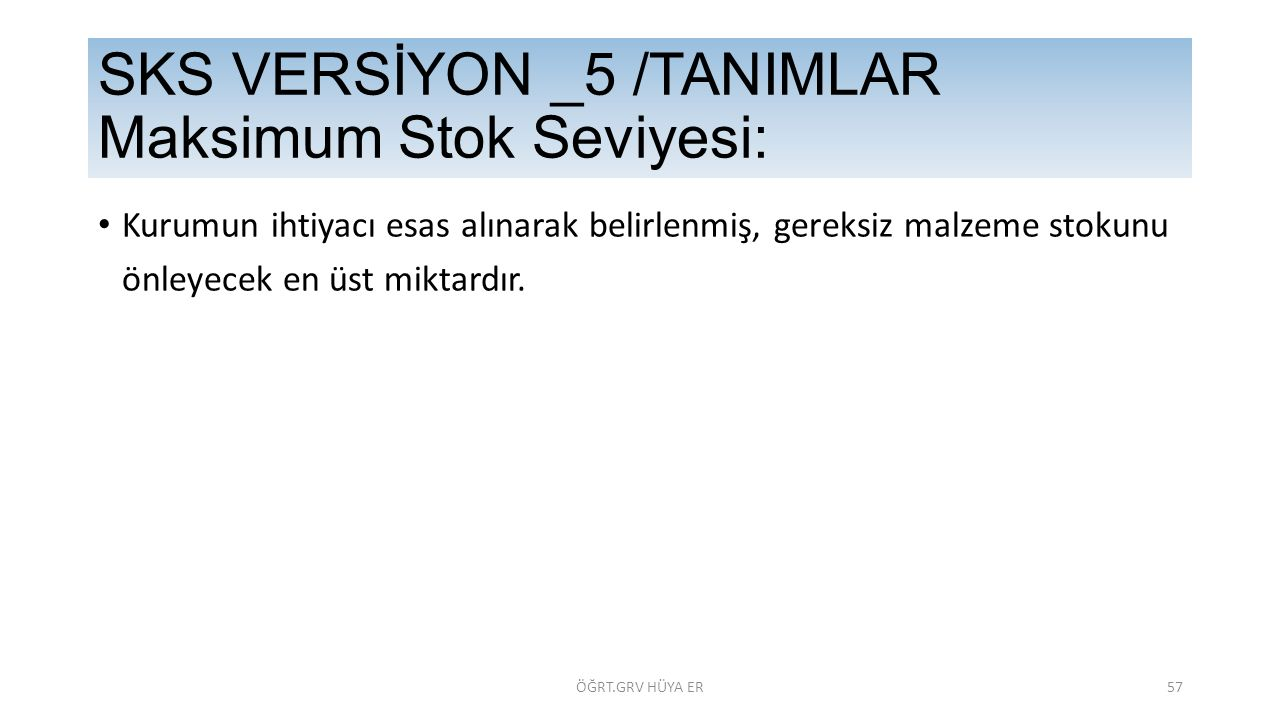 SKS VERSİYON _5 /TANIMLAR Maksimum Stok Seviyesi:
