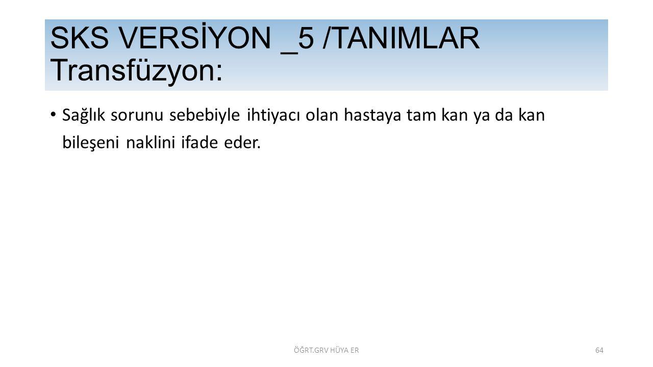 SKS VERSİYON _5 /TANIMLAR Transfüzyon: