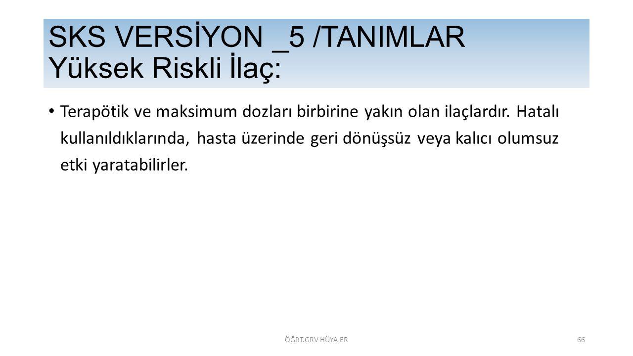 SKS VERSİYON _5 /TANIMLAR Yüksek Riskli İlaç: