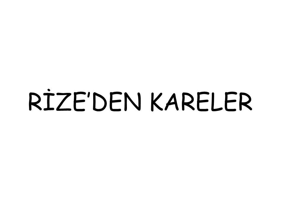 RİZE'DEN KARELER