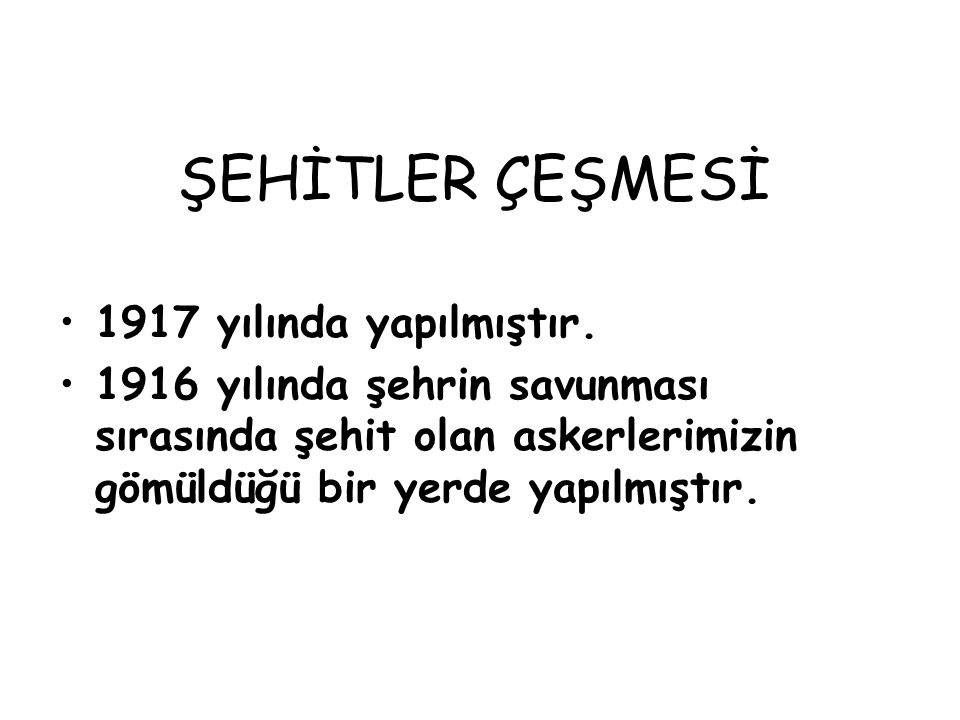 ŞEHİTLER ÇEŞMESİ 1917 yılında yapılmıştır.