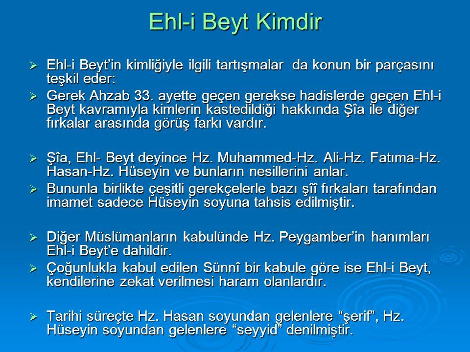 Ehl-i Beyt Kimdir Ehl-i Beyt'in kimliğiyle ilgili tartışmalar da konun bir parçasını teşkil eder: