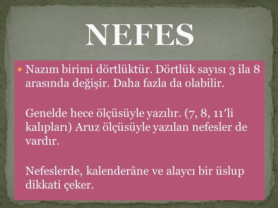 NEFES Nazım birimi dörtlüktür. Dörtlük sayısı 3 ila 8 arasında değişir. Daha fazla da olabilir.