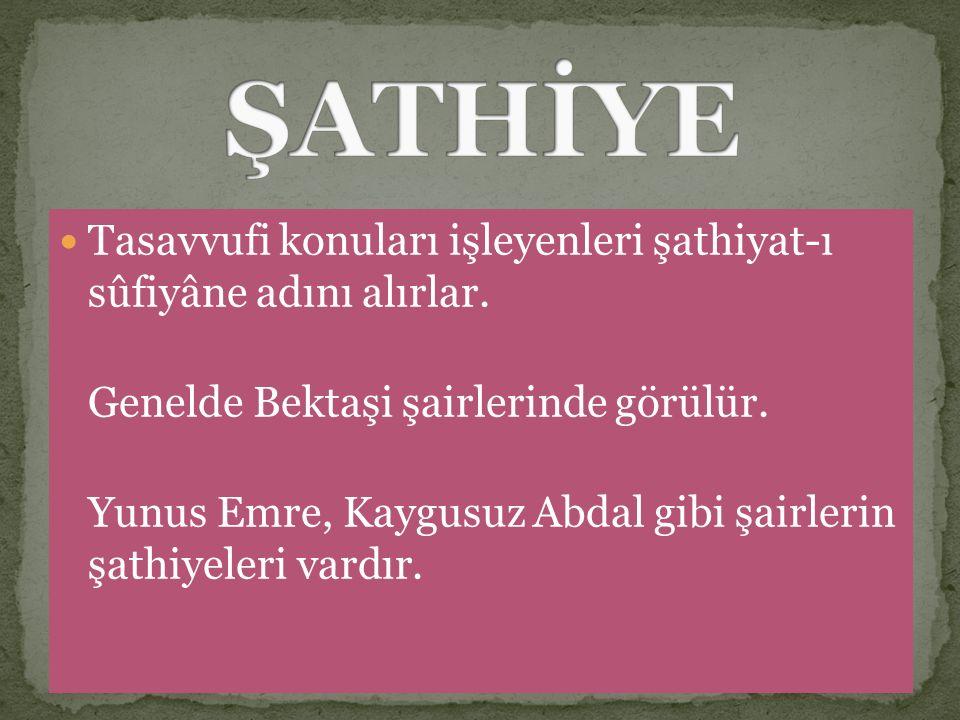 ŞATHİYE Tasavvufi konuları işleyenleri şathiyat-ı sûfiyâne adını alırlar. Genelde Bektaşi şairlerinde görülür.