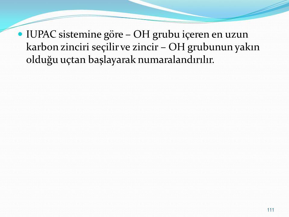 IUPAC sistemine göre – OH grubu içeren en uzun karbon zinciri seçilir ve zincir – OH grubunun yakın olduğu uçtan başlayarak numaralandırılır.