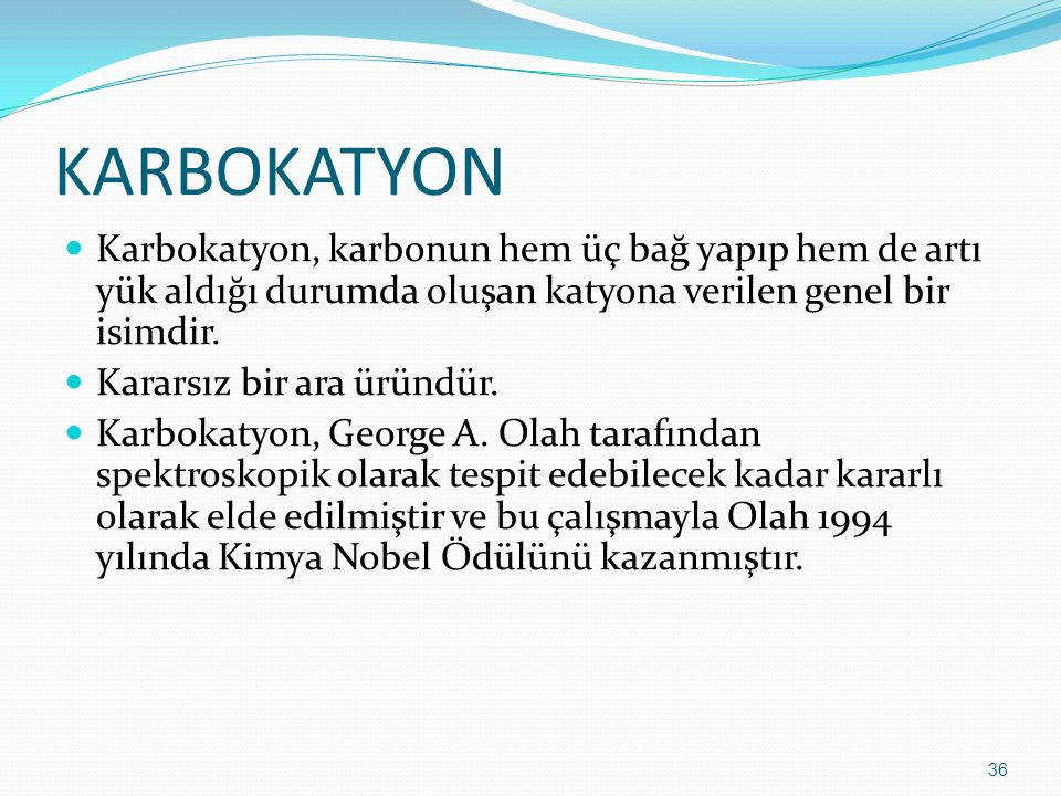 KARBOKATYON Karbokatyon, karbonun hem üç bağ yapıp hem de artı yük aldığı durumda oluşan katyona verilen genel bir isimdir.