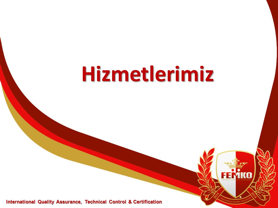Hizmetlerimiz International Quality Assurance, Technical Control & Certification