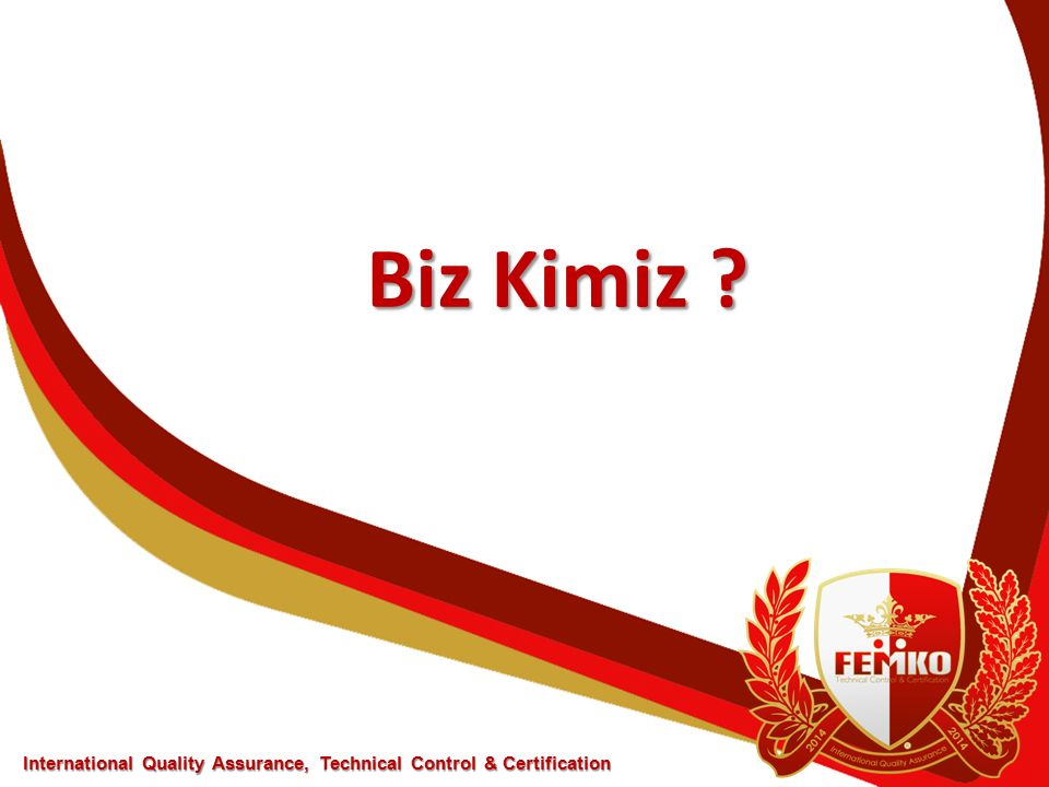 Biz Kimiz International Quality Assurance, Technical Control & Certification