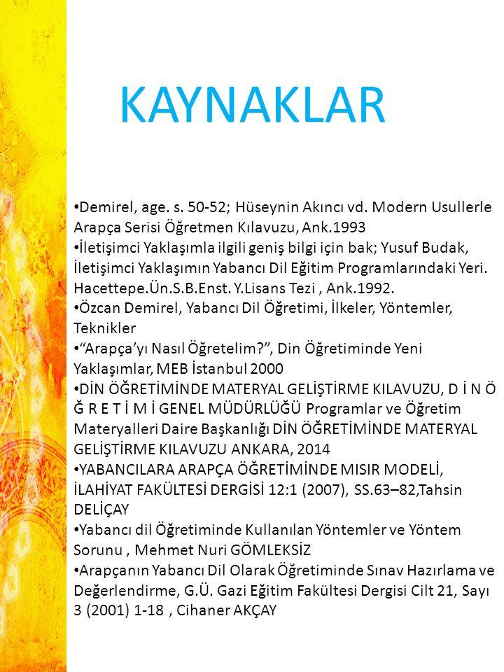 KAYNAKLAR Demirel, age. s. 50-52; Hüseynin Akıncı vd. Modern Usullerle Arapça Serisi Öğretmen Kılavuzu, Ank.1993.