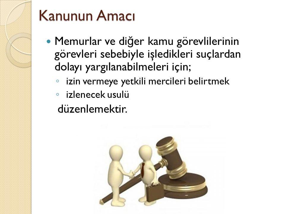 Kanunun Amacı Memurlar ve diğer kamu görevlilerinin görevleri sebebiyle işledikleri suçlardan dolayı yargılanabilmeleri için;