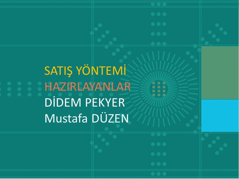 SATIŞ YÖNTEMİ HAZIRLAYANLAR DİDEM PEKYER Mustafa DÜZEN