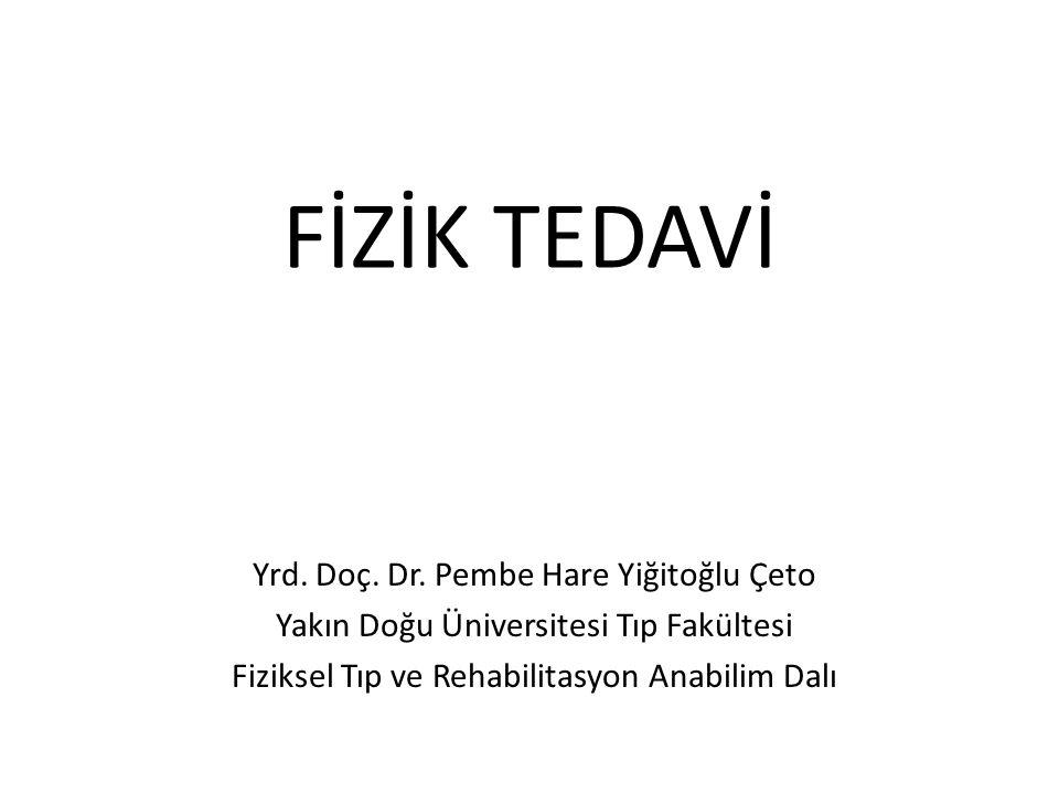 FİZİK TEDAVİ Yrd. Doç. Dr. Pembe Hare Yiğitoğlu Çeto