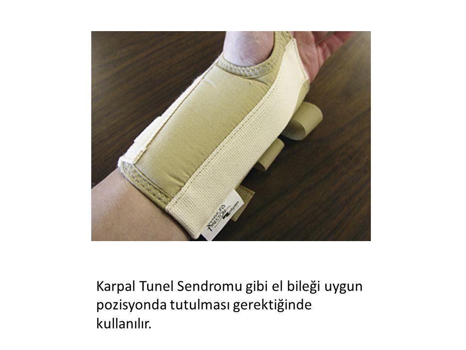 Karpal Tunel Sendromu gibi el bileği uygun pozisyonda tutulması gerektiğinde kullanılır.