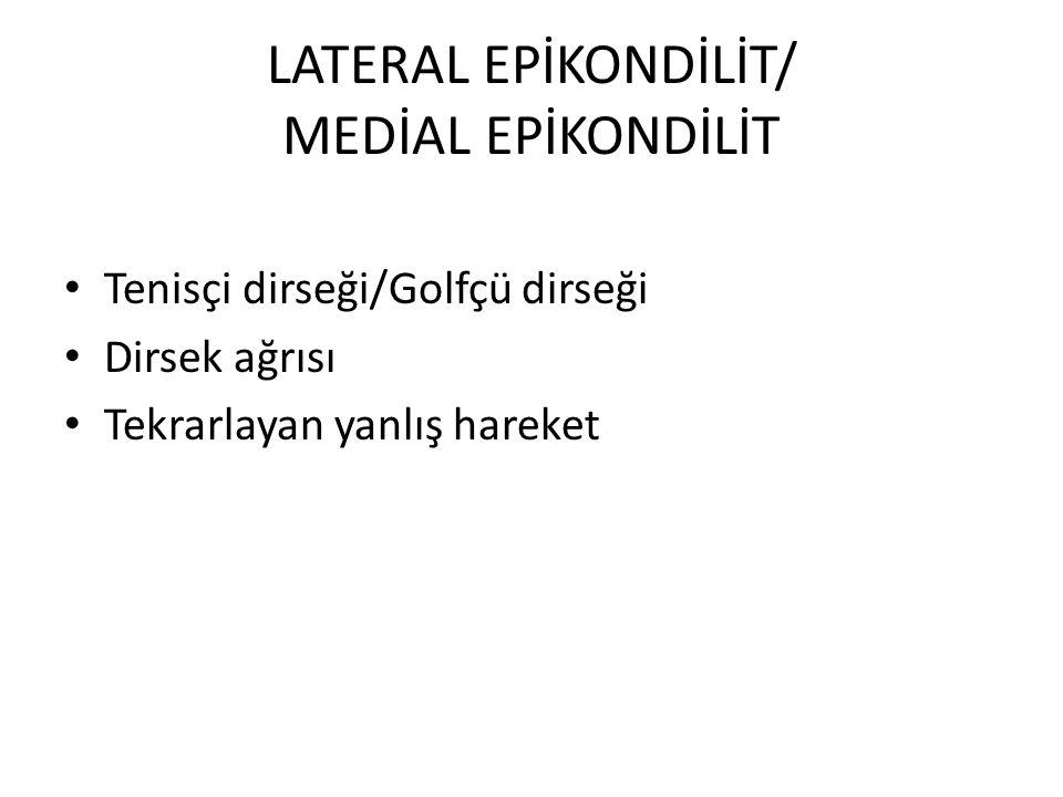 LATERAL EPİKONDİLİT/ MEDİAL EPİKONDİLİT