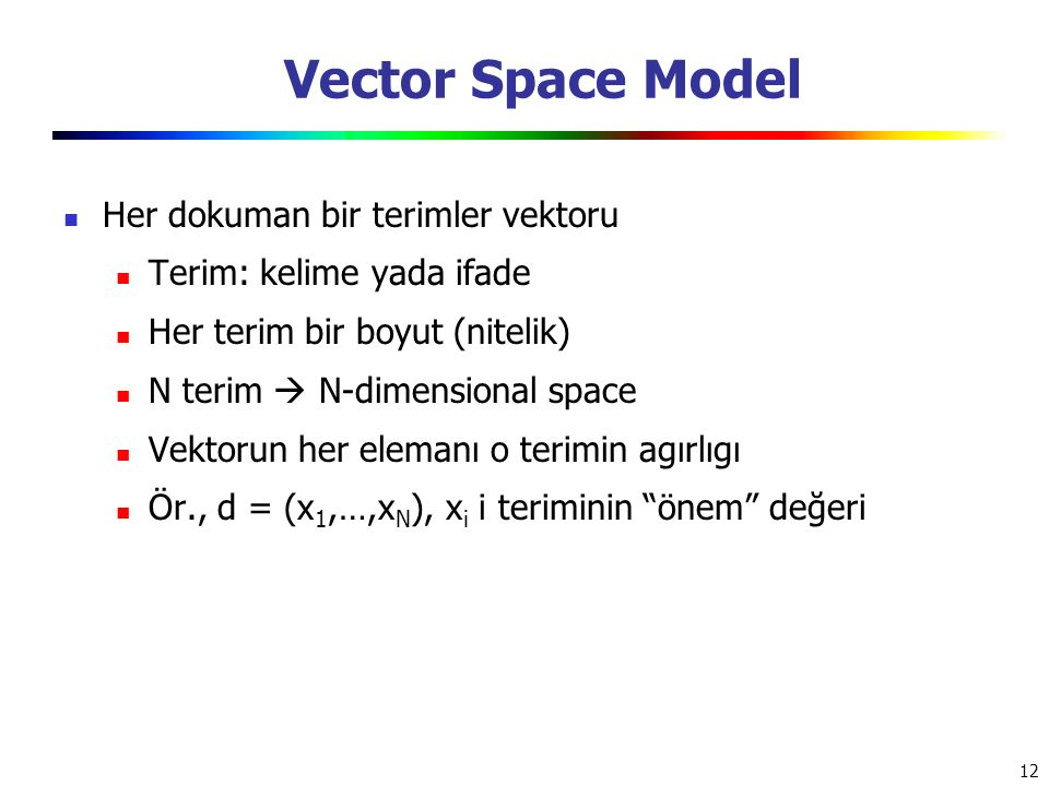 Vector Space Model Her dokuman bir terimler vektoru