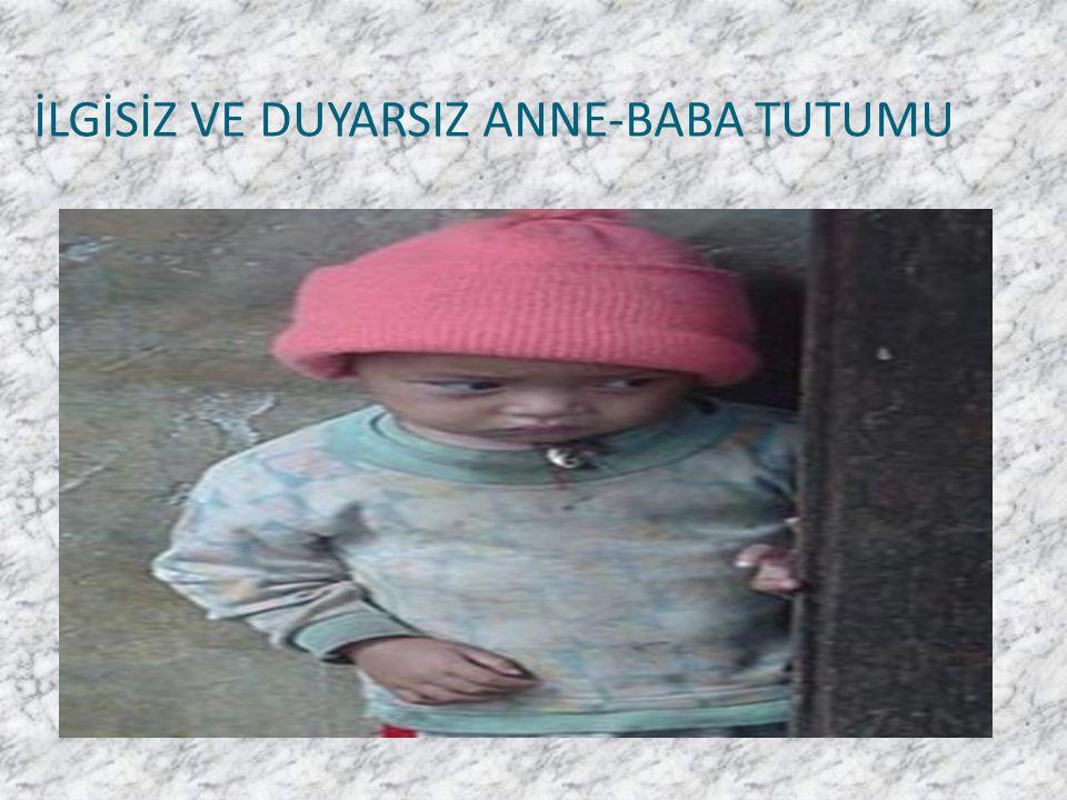 İLGİSİZ VE DUYARSIZ ANNE-BABA TUTUMU