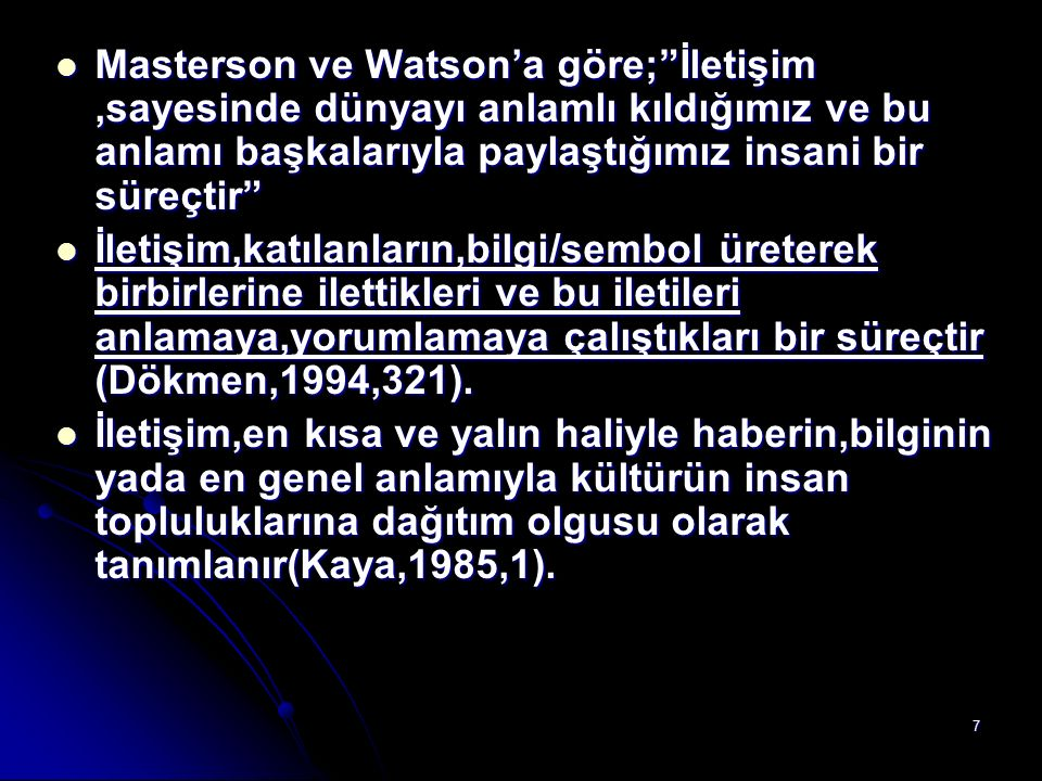 Masterson ve Watson'a göre; İletişim ,sayesinde dünyayı anlamlı kıldığımız ve bu anlamı başkalarıyla paylaştığımız insani bir süreçtir