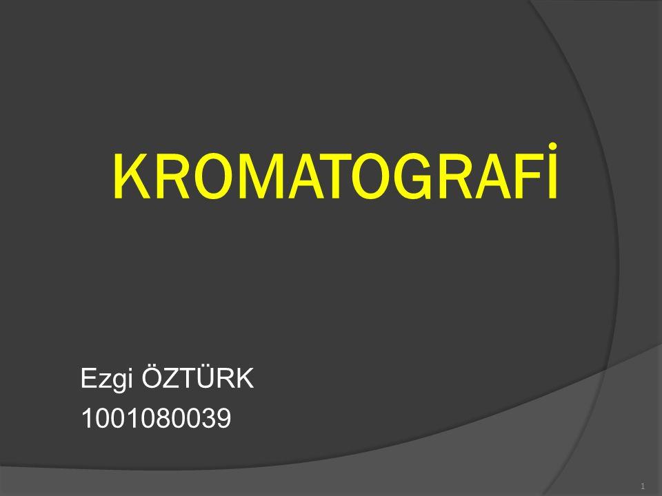KROMATOGRAFİ Ezgi ÖZTÜRK 1001080039