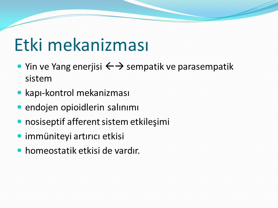 Etki mekanizması Yin ve Yang enerjisi  sempatik ve parasempatik sistem. kapı-kontrol mekanizması.