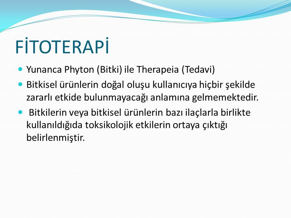 FİTOTERAPİ Yunanca Phyton (Bitki) ile Therapeia (Tedavi)