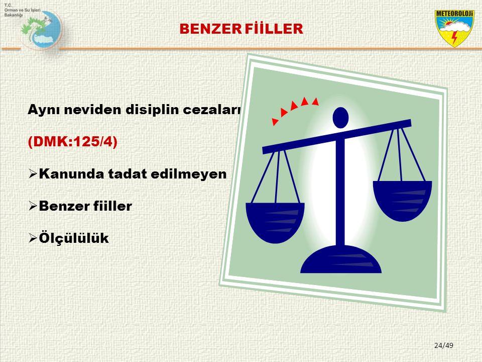 BENZER FİİLLER Aynı neviden disiplin cezaları verilir. (DMK:125/4) Kanunda tadat edilmeyen. Benzer fiiller.