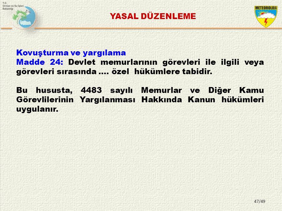 YASAL DÜZENLEME Kovuşturma ve yargılama. Madde 24: Devlet memurlarının görevleri ile ilgili veya görevleri sırasında …. özel hükümlere tabidir.