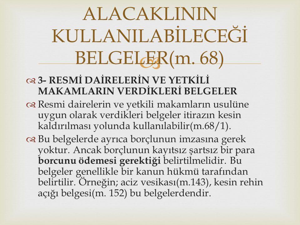 ALACAKLININ KULLANILABİLECEĞİ BELGELER(m. 68)