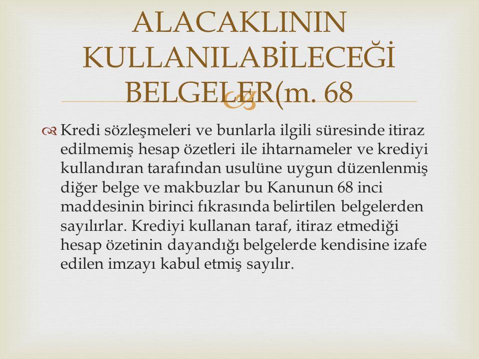 ALACAKLININ KULLANILABİLECEĞİ BELGELER(m. 68