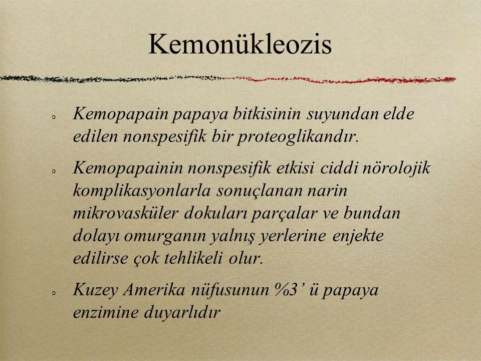 Kemonükleozis Kemopapain papaya bitkisinin suyundan elde edilen nonspesifik bir proteoglikandır.