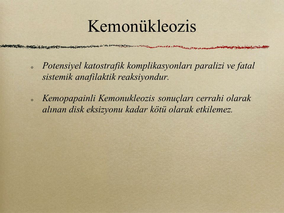 Kemonükleozis Potensiyel katostrafik komplikasyonları paralizi ve fatal sistemik anafilaktik reaksiyondur.