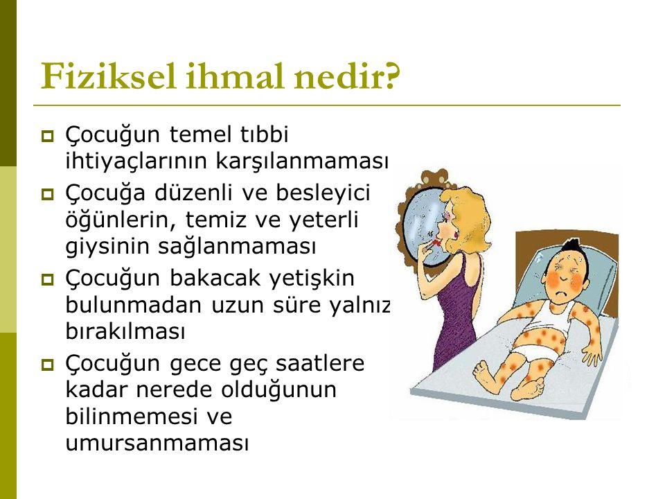Fiziksel ihmal nedir Çocuğun temel tıbbi ihtiyaçlarının karşılanmaması.