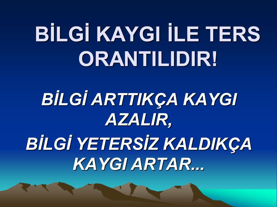 BİLGİ KAYGI İLE TERS ORANTILIDIR!