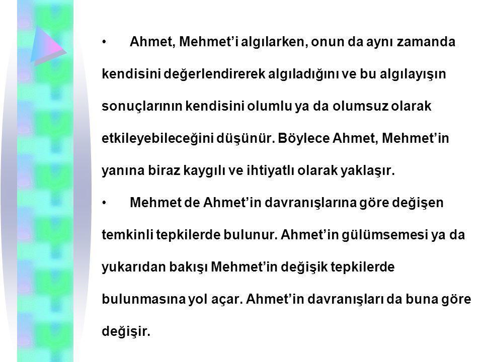 Ahmet, Mehmet'i algılarken, onun da aynı zamanda