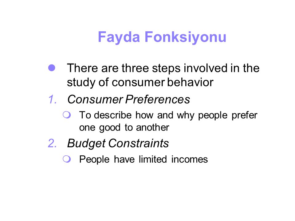 Fayda Fonksiyonu There are three steps involved in the study of consumer behavior. Consumer Preferences.