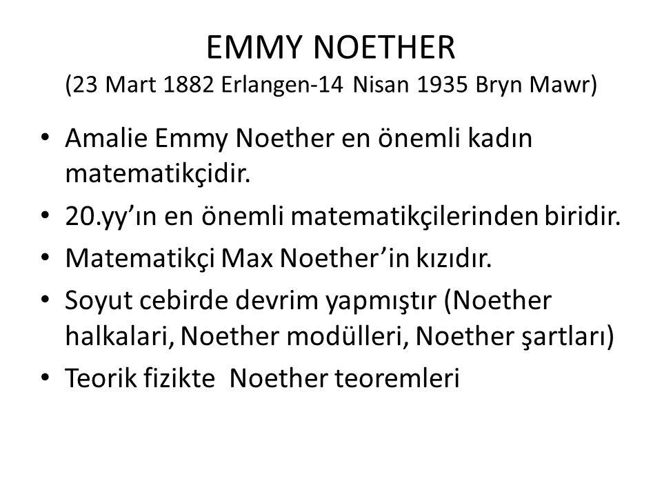EMMY NOETHER (23 Mart 1882 Erlangen-14 Nisan 1935 Bryn Mawr)