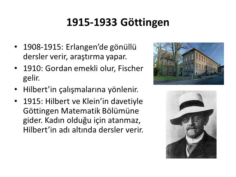 1915-1933 Göttingen 1908-1915: Erlangen'de gönüllü dersler verir, araştırma yapar. 1910: Gordan emekli olur, Fischer gelir.