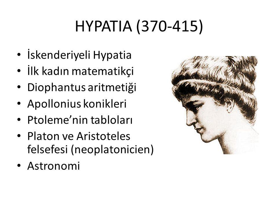 HYPATIA (370-415) İskenderiyeli Hypatia İlk kadın matematikçi